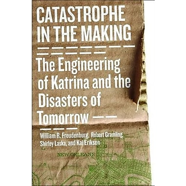 Catastrophe in the Making: The Engineering of Katrina and the Disasters of Tomorrow, New Book (9781610911634)
