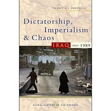 Dictatorship, Imperialism and Chaos: Iraq Since 1989 (Global History of the Present), New Book (9781842777879)