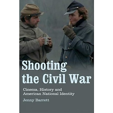 Shooting the Civil War: Cinema, History and American National Identity (Cinema and Society), New Book (9781845117764)