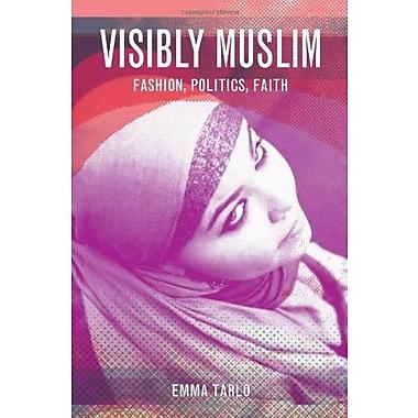 Visibly Muslim: Fashion, Politics, Faith, New Book (9781845204334)
