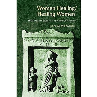 Women Healing/Healing Women: The Genderisation of Healing in Early Christianity (BibleWorld), New Book (9781845531355)