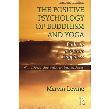 The Positive Psychology of Buddhism and Yoga, 2nd Edition: Paths to A Mature Happiness, Used Book (9781848728516)