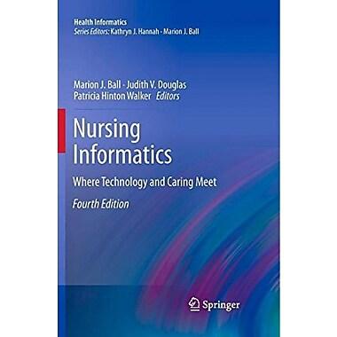 Nursing Informatics: Where Technology and Caring Meet (Health Informatics), New Book (9781849962773)