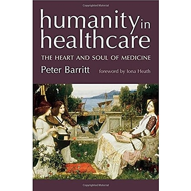 Humanity In Healthcare: The Heart And Soul Of Medicine, New Book (9781857758368)