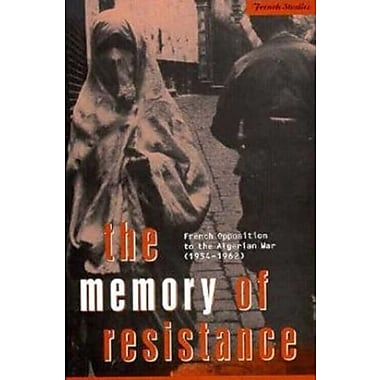 The Memory of Resistance: French Opposition to the Algerian War (1954-1962) (Berg French Studies), New Book (9781859739273)