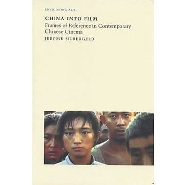 China into Film: Frames of Reference in Contemporary Chinese Cinema (Reaktion Books - Envisioning Asia)