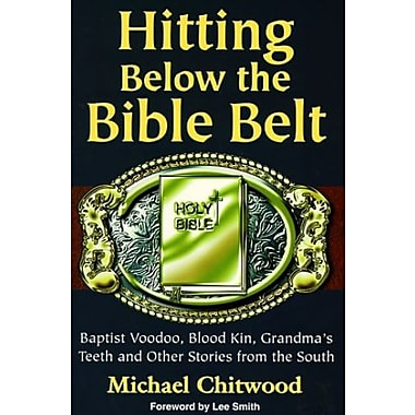 Hitting Below the Bible Belt: Blood Kin, Baptist Voodoo, Grandma's Teeth, New (9781878086679)