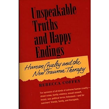 Unspeakable Truths and Happy Endings: Human Cruelty and the New Trauma Therapy, New Book (9781886968059)