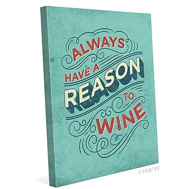 Click Wall Art Always Have A Reason To Wine Textual Art on Wrapped Canvas; 20'' H x 16'' W x 1.5'' D