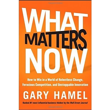 What Matters Now: How to Win in a World of Relentless Change, Ferocious Competition, & Unstoppable Innovation, Used Book