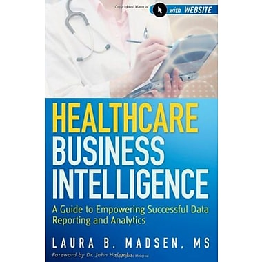 Healthcare Business Intelligence, + Website: A Guide to Empowering Successful Data Reporting & Analytics, Used Book