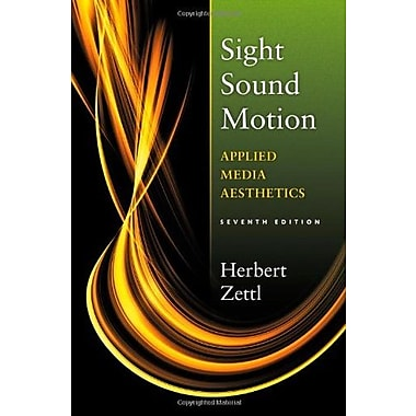 Sight, Sound Motion: Applied Media Aesthetics (The Wadsworth Series in Broadcast and Production) Used Book (9781133307358)