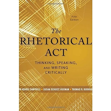 The Rhetorical Act: Thinking, Speaking and Writing Critically Used Book (9781133313793)