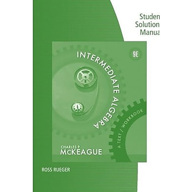 Student Solutions Manual for McKeague's Intermediate Algebra: A Text/Workbook, 8th Used Book (9781133491194)