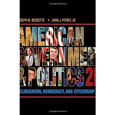 American Government and Politics: Deliberation, Democracy and Citizenship Used Book (9781133587897)