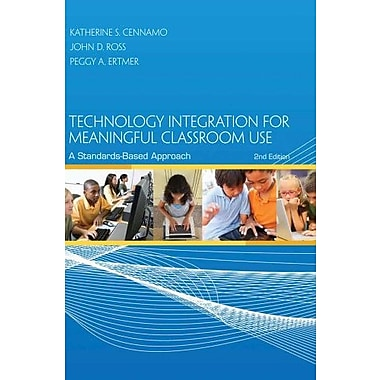 Technology Integration for Meaningful Classroom Use: A Standards-Based Approach Used Book (9781133594208)
