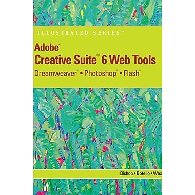 Adobe CS6 Web Tools: Dreamweaver, Photoshop and Flash Illustrated with Online Creative Cloud Updates (9781133629740)