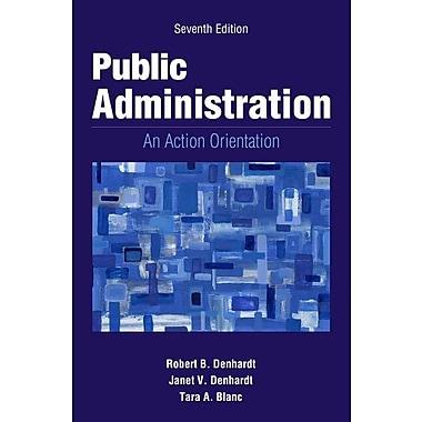 Public Administration: An Action Orientation, -9781133939214