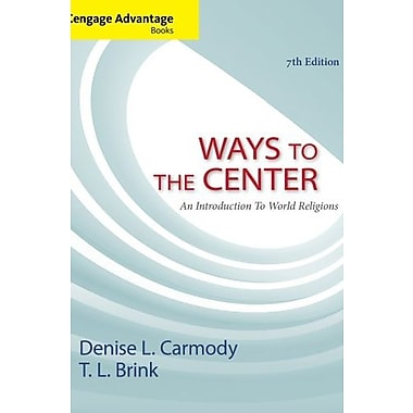 Cengage Advantage Books: Ways to the Center: An Introduction to World Religions Used Book (9781133942252)