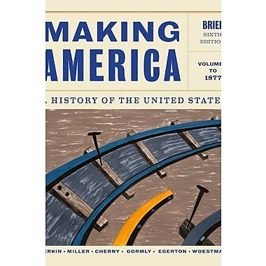 Making America: A History of the United States, Volume 1: To 1877 Brief Used Book (9781133943273)