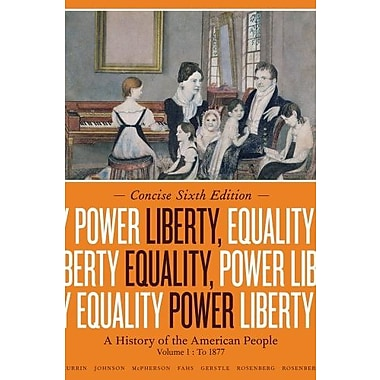 Liberty, Equality Power: A History of the American People Volume I: To 1877 Concise Edition Used Book (9781133947738)