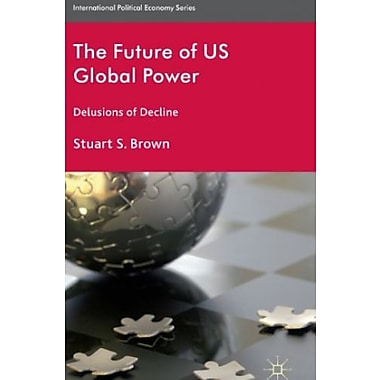 The Future of US Global Power: Delusions of Decline Used Book (9781137023155)