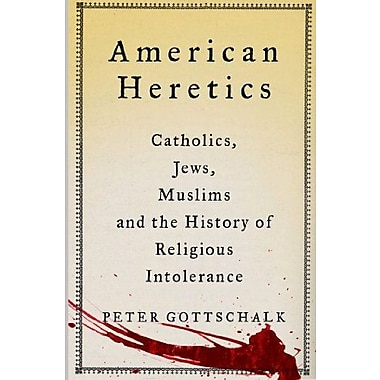 American Heretics: Catholics, Jews Muslims and the History of Religious Intolerance Used Book (9781137278296)