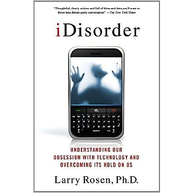 iDisorder: Understanding Our Obsession with Technology and Overcoming Its Hold on Us Used Book (9781137278319)