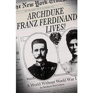 Archduke Franz Ferdinand Lives!: A World without World War I Used Book (9781137278531)