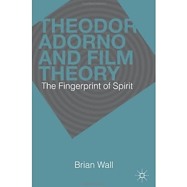 Theodor Adorno and Film Theory: The Fingerprint of Spirit Used Book (9781137306135)
