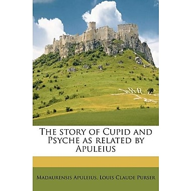 The story of Cupid and Psyche as related by Apuleius (9781177801560)