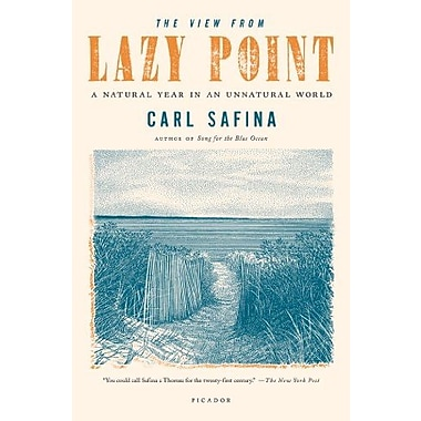 The View from Lazy Point: A Natural Year in an Unnatural World (9781250002716)