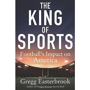 The King of Sports: Football's Impact on America, New Book (9781250011718)