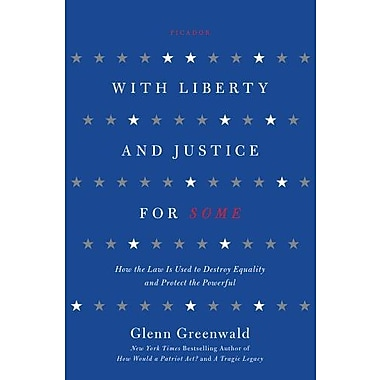 With Liberty and Justice for Some: How the Law Is Used to Destroy Equality and Protect the Powerful, Used Book (9781250013835)