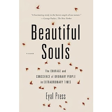 Beautiful Souls: The Courage and Conscience of Ordinary People in Extraordinary Times (9781250024084)