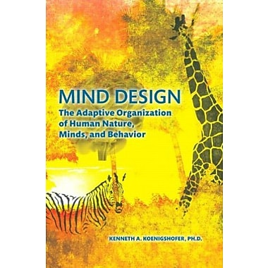 Mind Design: The Adaptive Organization of Human Nature, Minds and Behavior, Used Book (9781256336525)