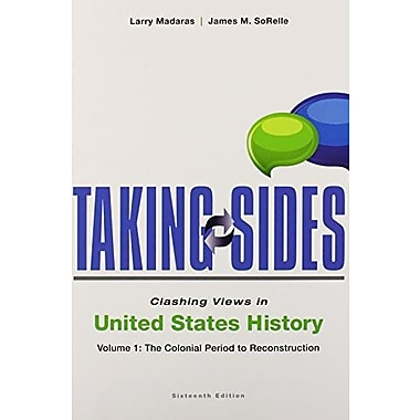 Taking Sides: Clashing Views in United States History, Vol. 1: The Colonial Period to Reconstruction, New Book