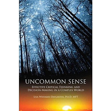 Uncommon Sense: Effective Critical Thinking and Decision-Making in a Complex World (9781269405706)