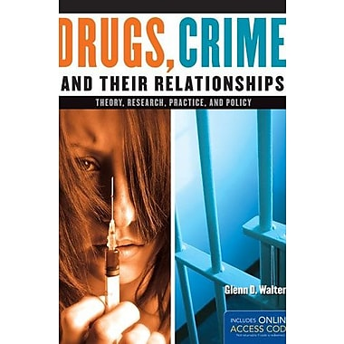Drugs, Crime, And Their Relationships: Theory, Research, Practice, And Policy (9781284021172)