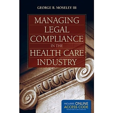 Managing Legal Compliance In The Health Care Industry, New Book (9781284034271)