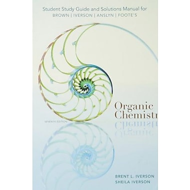 Study Guide with Solutions Manual for Brown/Iverson/Anslyn/Foote's Organic Chemistry, 7th, Used Book (9781285052618)