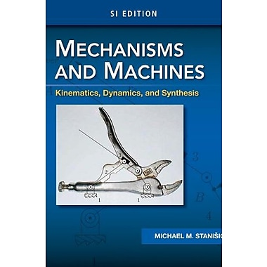 Mechanisms and Machines: Kinematics, Dynamics, and Synthesis, SI Edition (9781285057569)