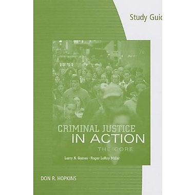 Study Guide for Gaines/Miller's Criminal Justice in Action: The Core, 7th, New Book (9781285070889)