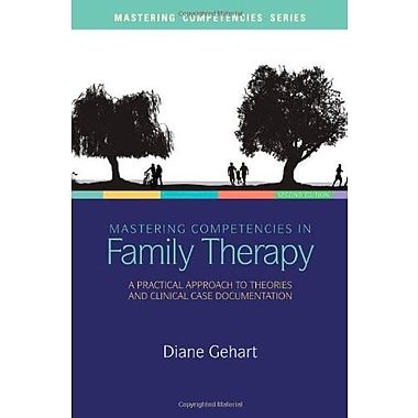 Mastering Competencies in Family Therapy: A Practical Approach to Theory and Clinical Case Documentation (9781285075426)