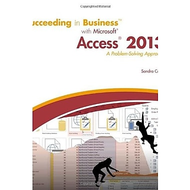 Succeeding in Business with Microsoft Access 2013: A Problem-Solving Approach, Used Book (9781285077581)