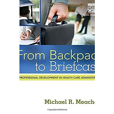 From Backpack to Briefcase: Professional Development in Health Care Administration (9781285084855)