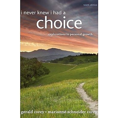 I Never Knew I Had A Choice: Explorations in Personal Growth (9781285089355)