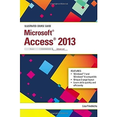 Illustrated Course Guide: Microsoft Access 2013 Advanced, New Book (9781285093444)