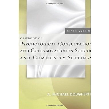 Casebook of Psychological Consultation and Collaboration in School and Community Settings, New Book (9781285098548)