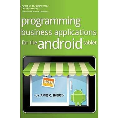 Programming Business Applications for the Android Tablet, New Book (9781285159997)